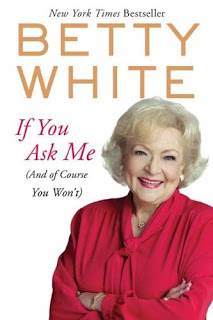 Betty White's If You Ask Me (And of Course You Won't)